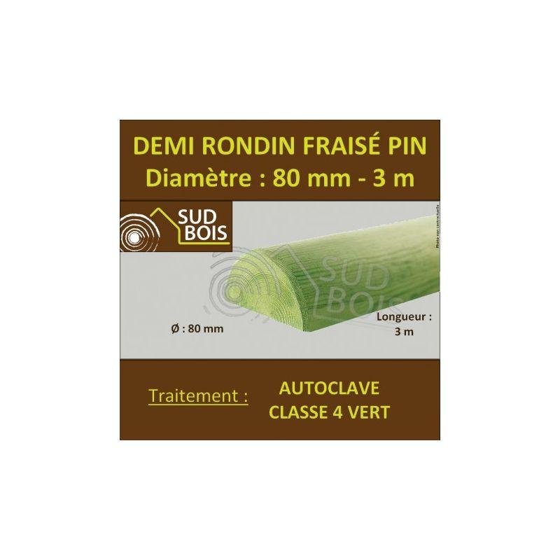 Demi Rondin Bois Fraisé Pin Autoclave Classe 4 D 80mm 3m