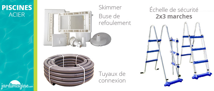 accessoires inclus avec votre piscine hors sol acier